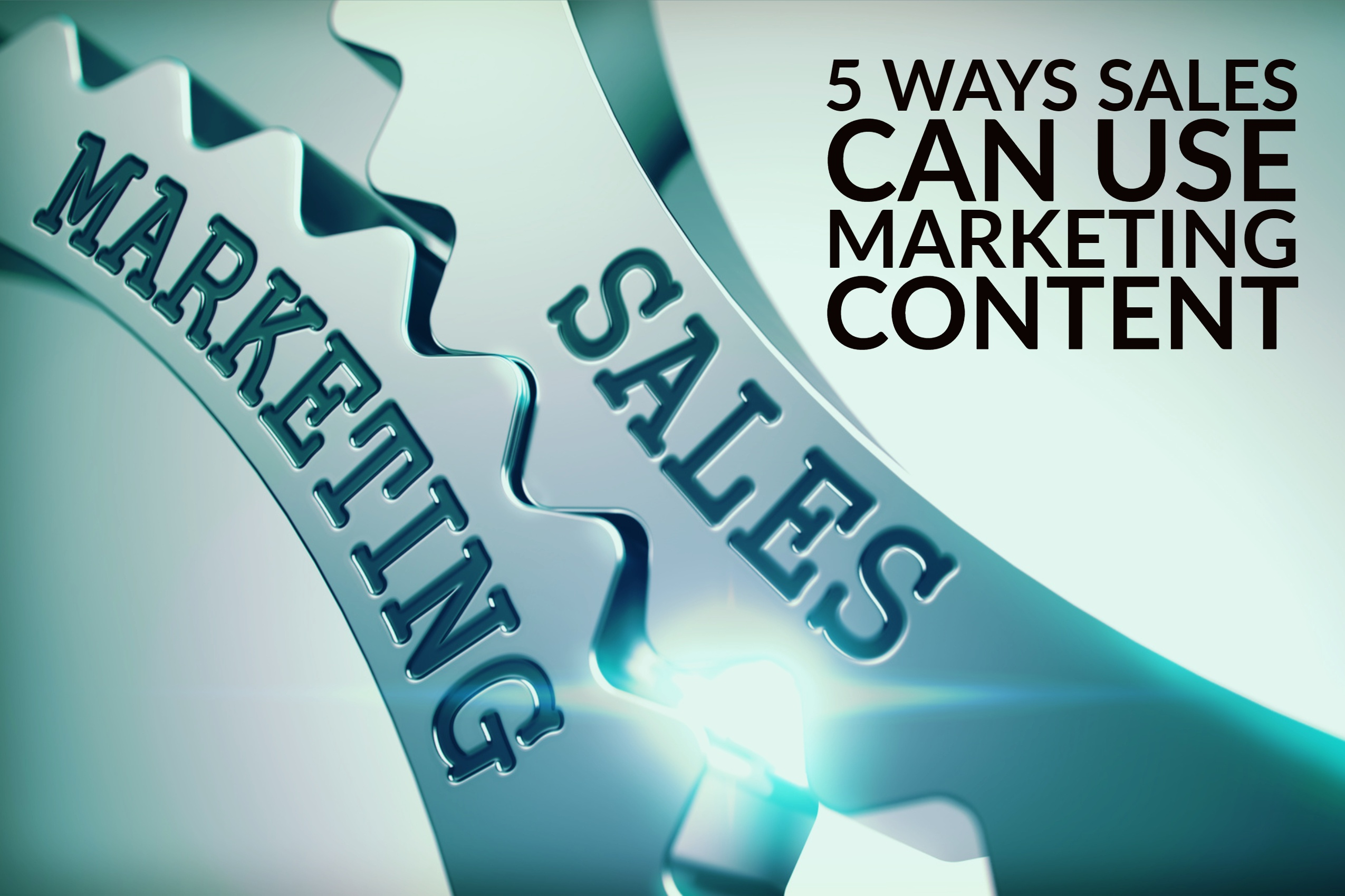 5 Ways Sales Can Use Marketing Content (& 5 Ways Sales Can Help Marketing Create Better Content)
