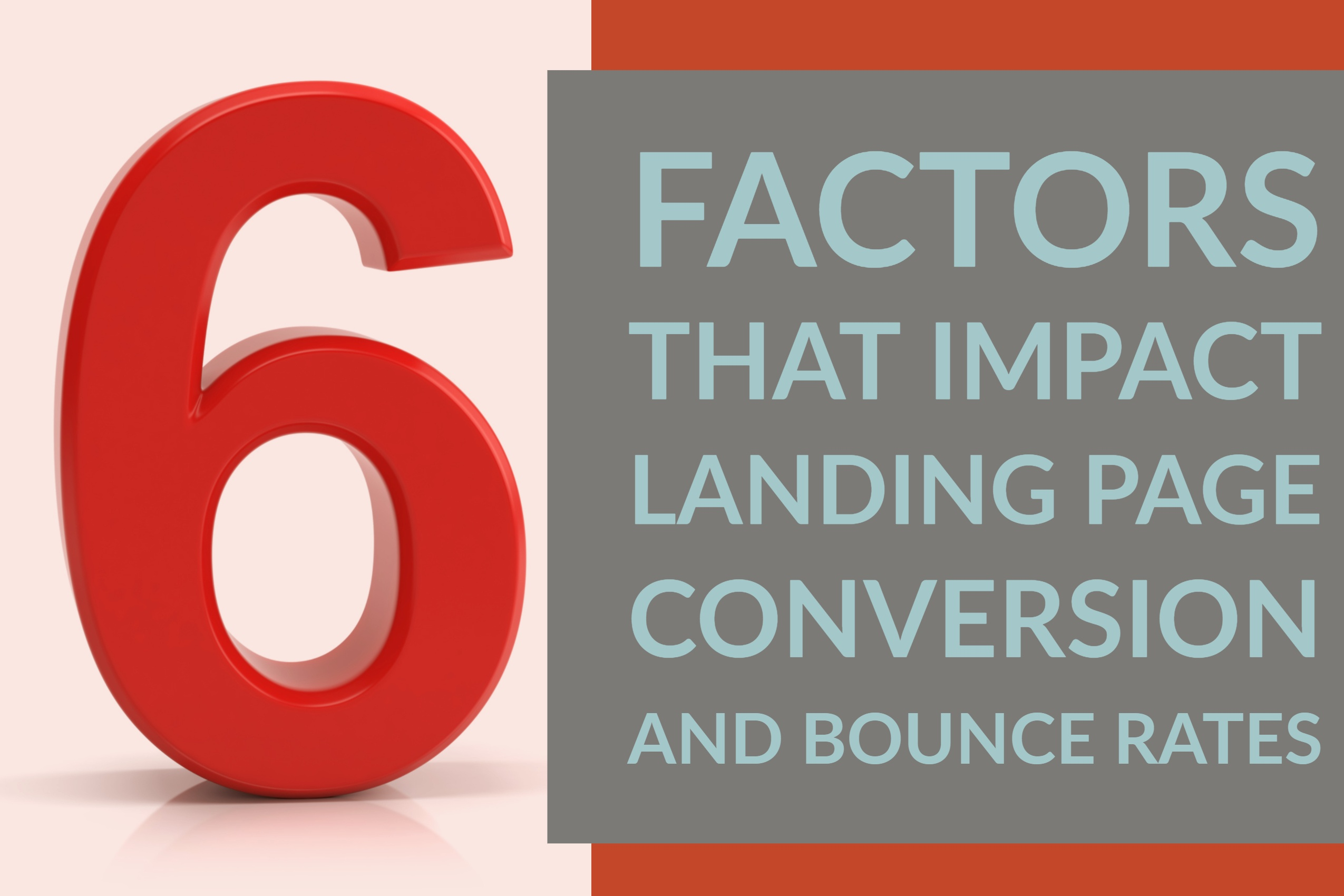 6 Factors That Impact Landing Page Conversion and Bounce Rates