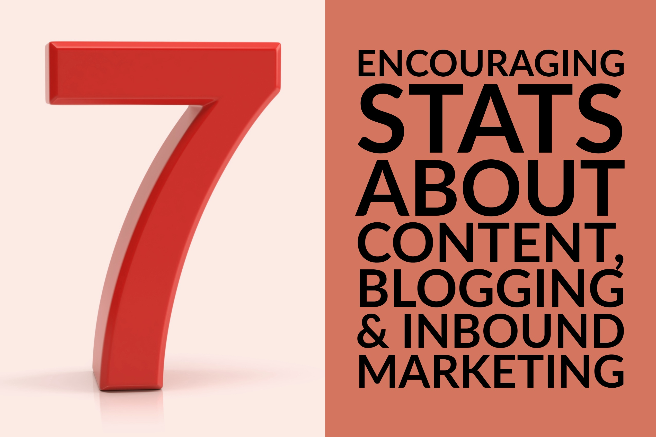 7 Encouraging Stats About Content, Blogging & Inbound Marketing