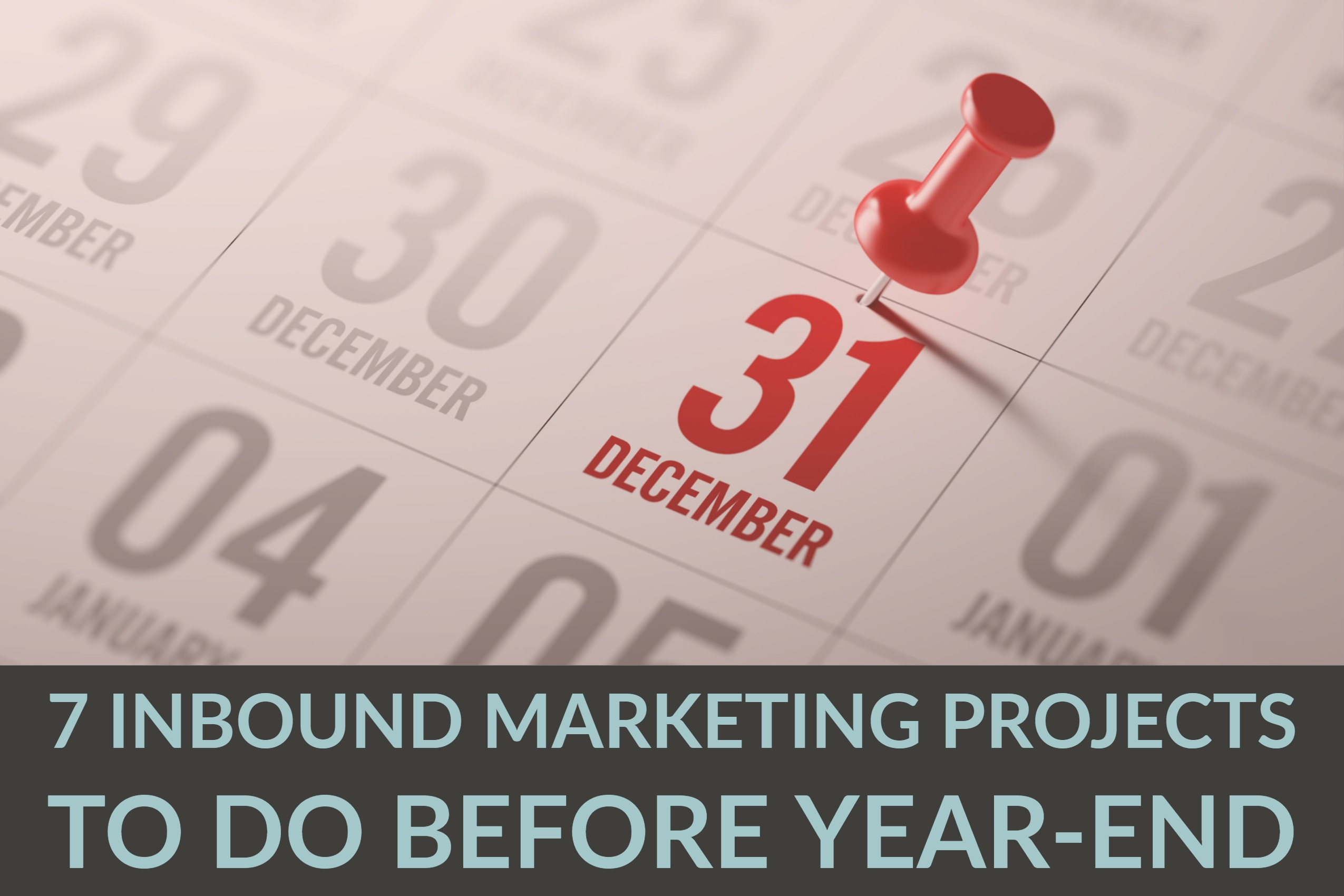 7 Inbound Marketing Projects To Do Before Year-End