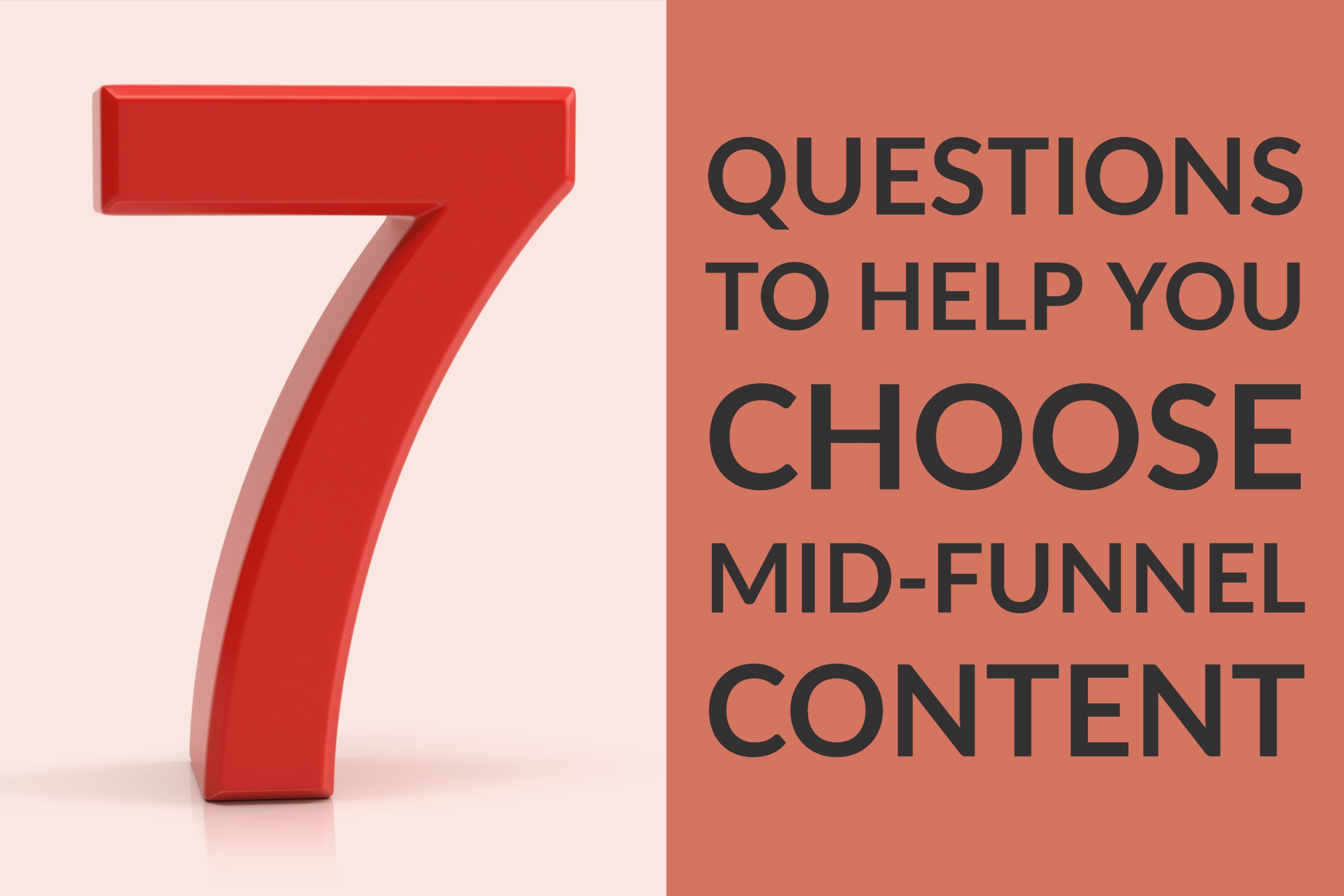 7 Questions to Help You Choose Mid-Funnel Content