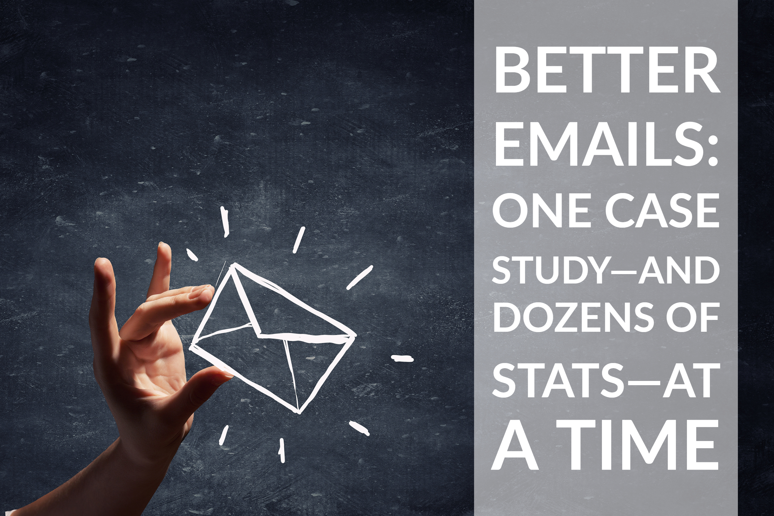 Better Emails_ One Case Study—And Dozens Of Stats—At A Time
