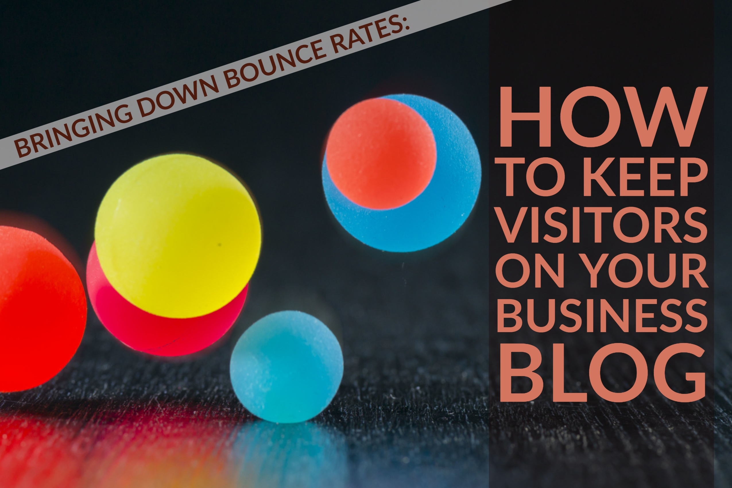 Bringing Down Bounce Rates_ How To Keep Visitors On Your Business Blog Copy