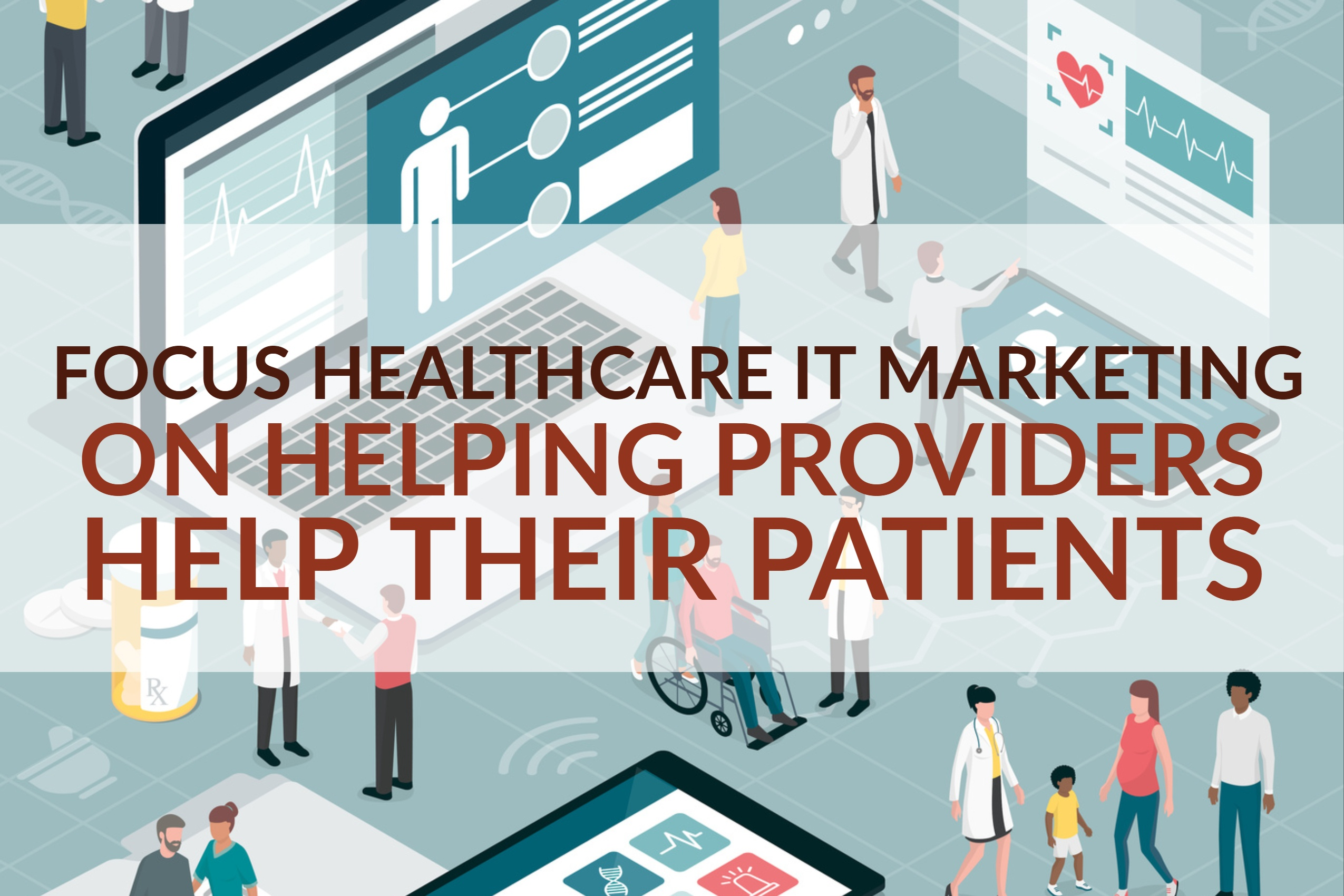 Focus Healthcare IT Marketing On Helping Providers Help Their Patients