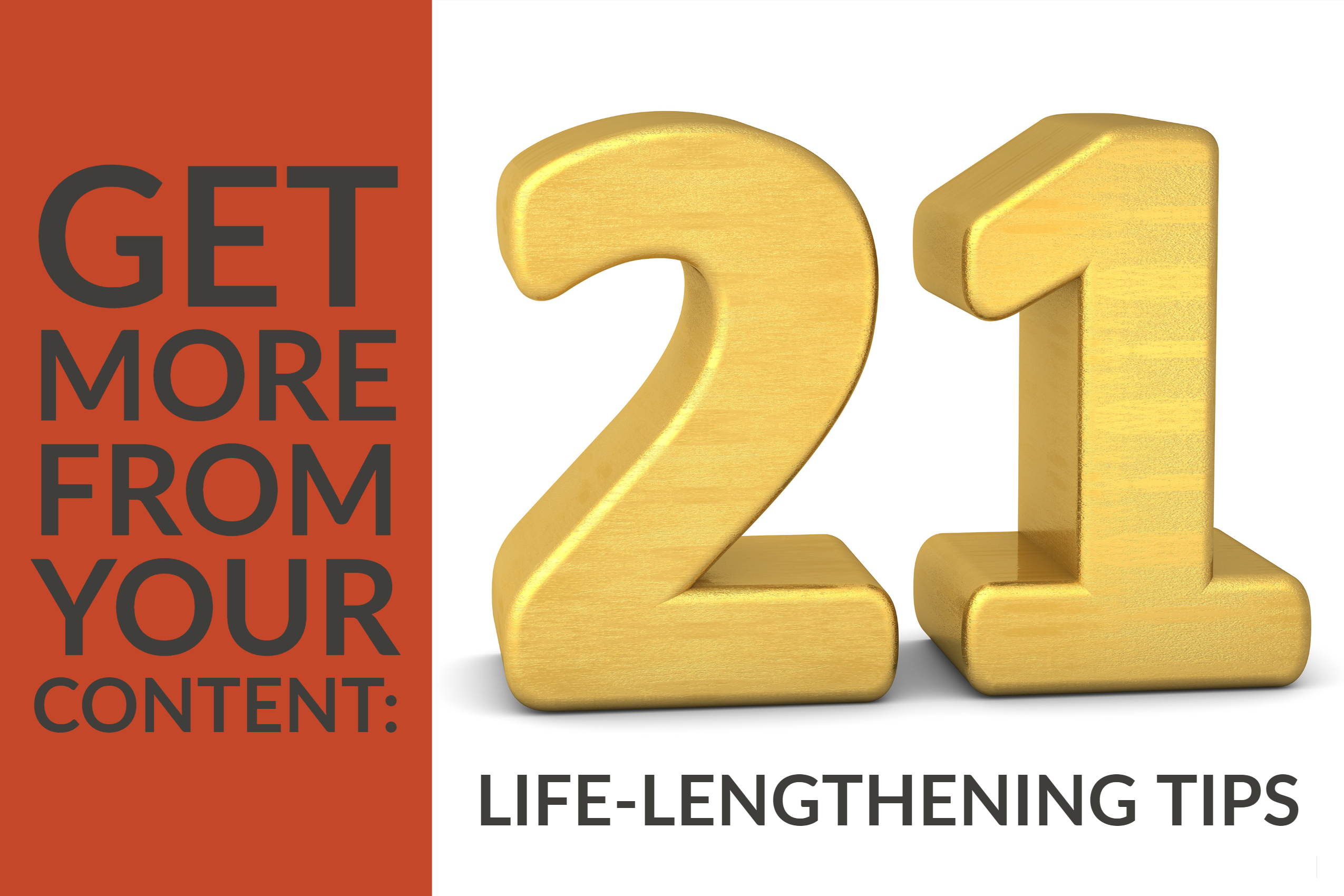 Get More From Your Content_ 21 Life-Lengthening Tips (1)
