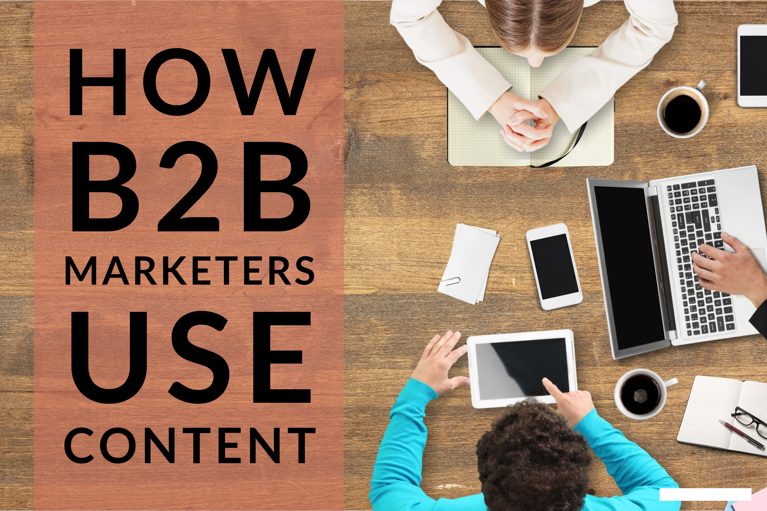 How B2B Marketers Use Content