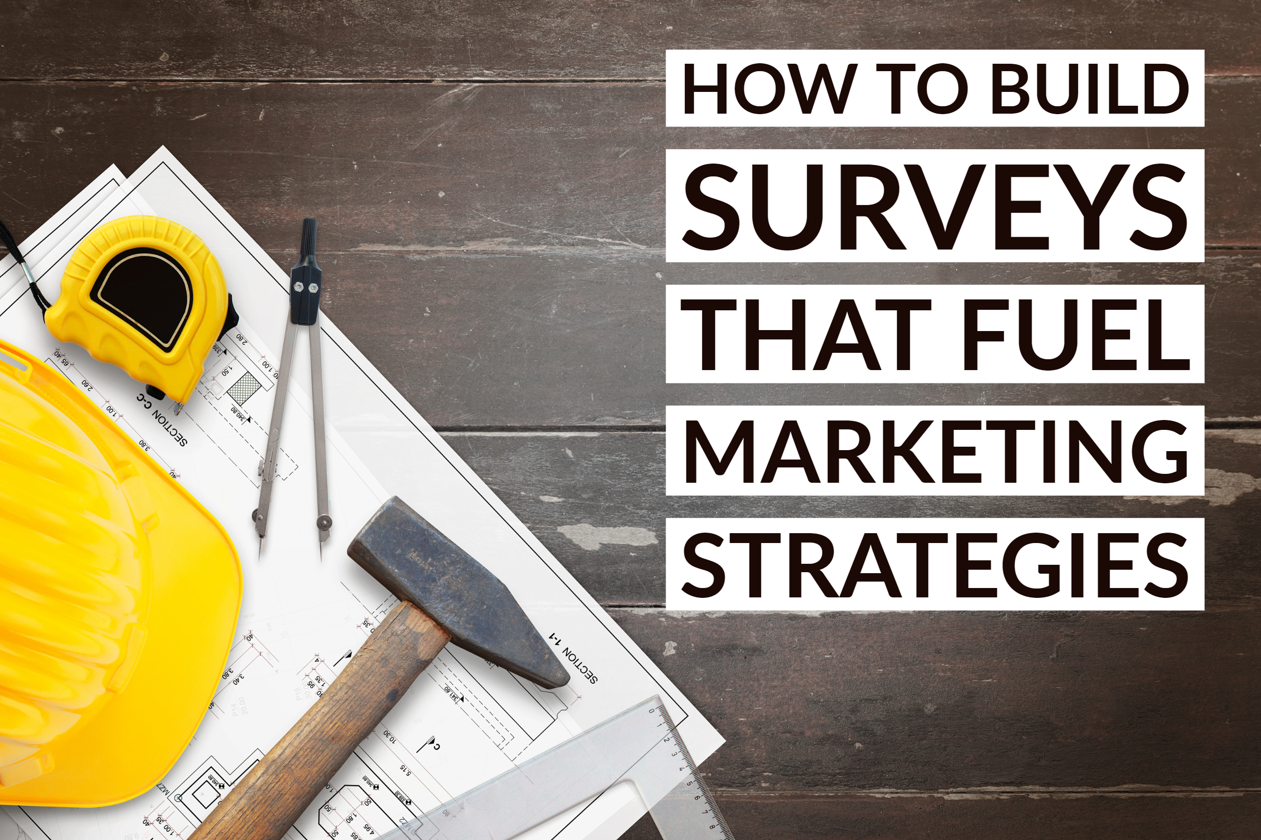 How To Build Surveys That Fuel Marketing Strategies