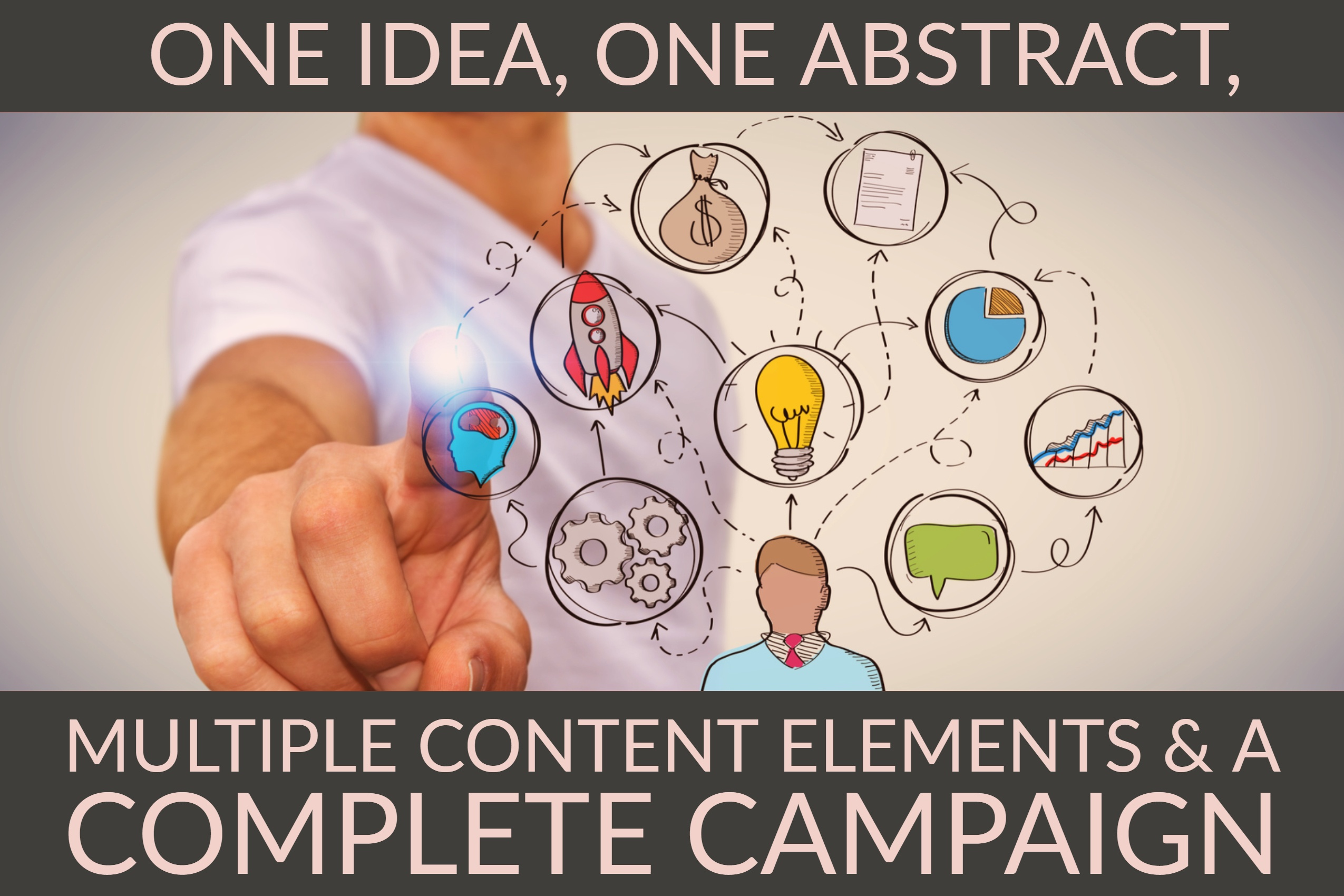 One Idea, One Abstract, Multiple Content Elements & A Complete Campaign