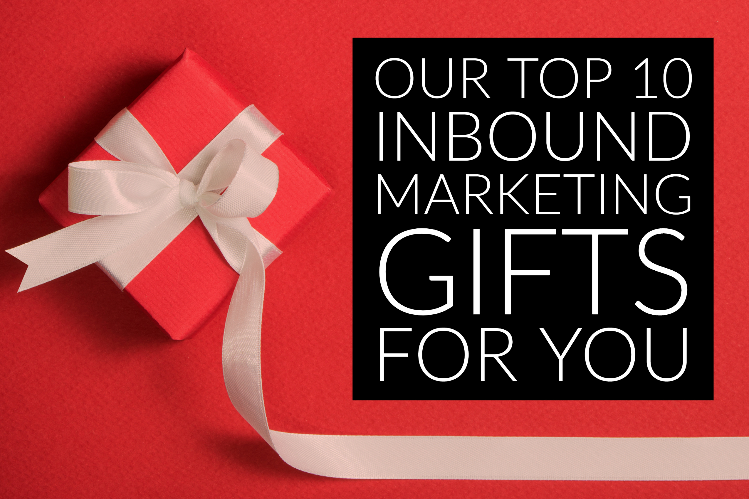 Our Top 10 Inbound Marketing Gifts For You