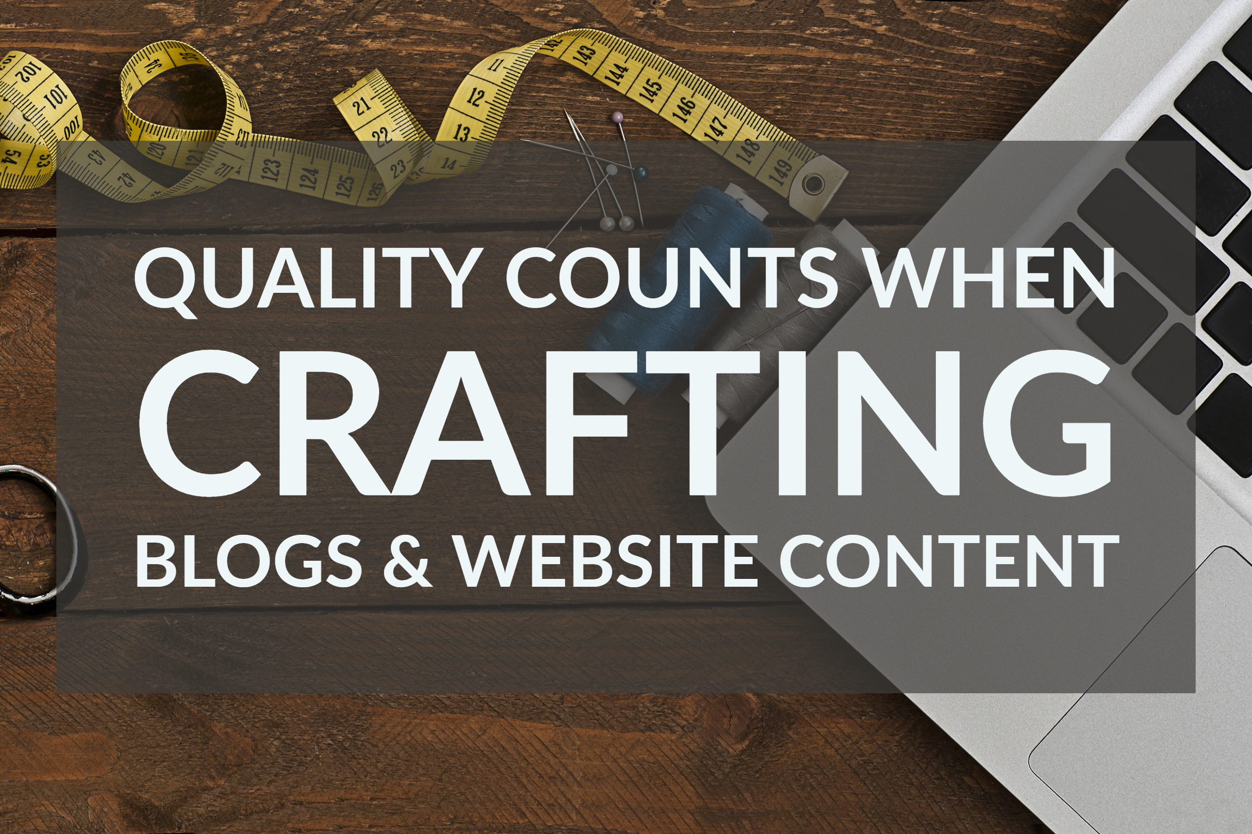 Quality Counts When Crafting Blogs & Website Content