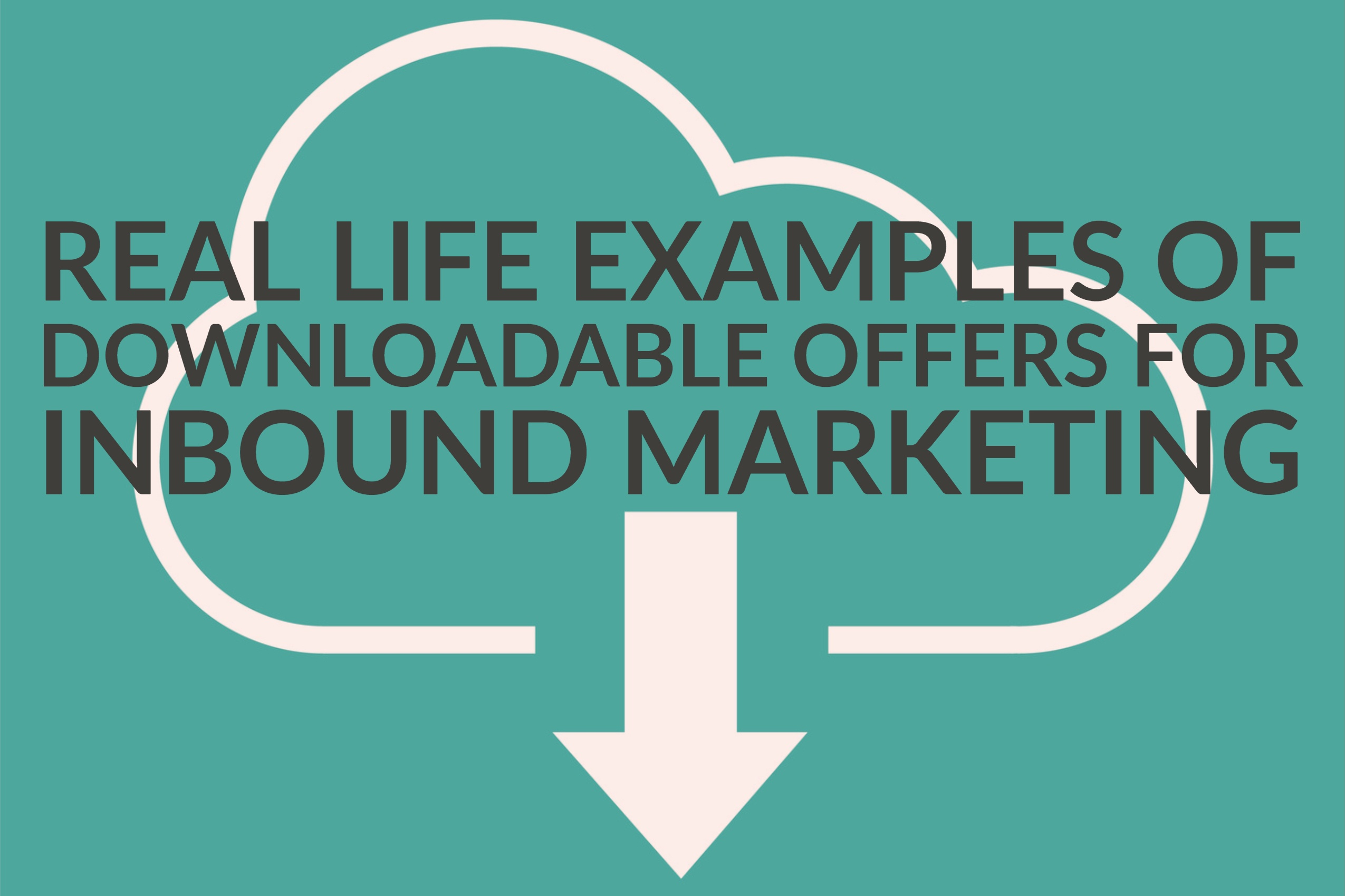 Real Life Examples of Downloadable Offers For Inbound Marketing