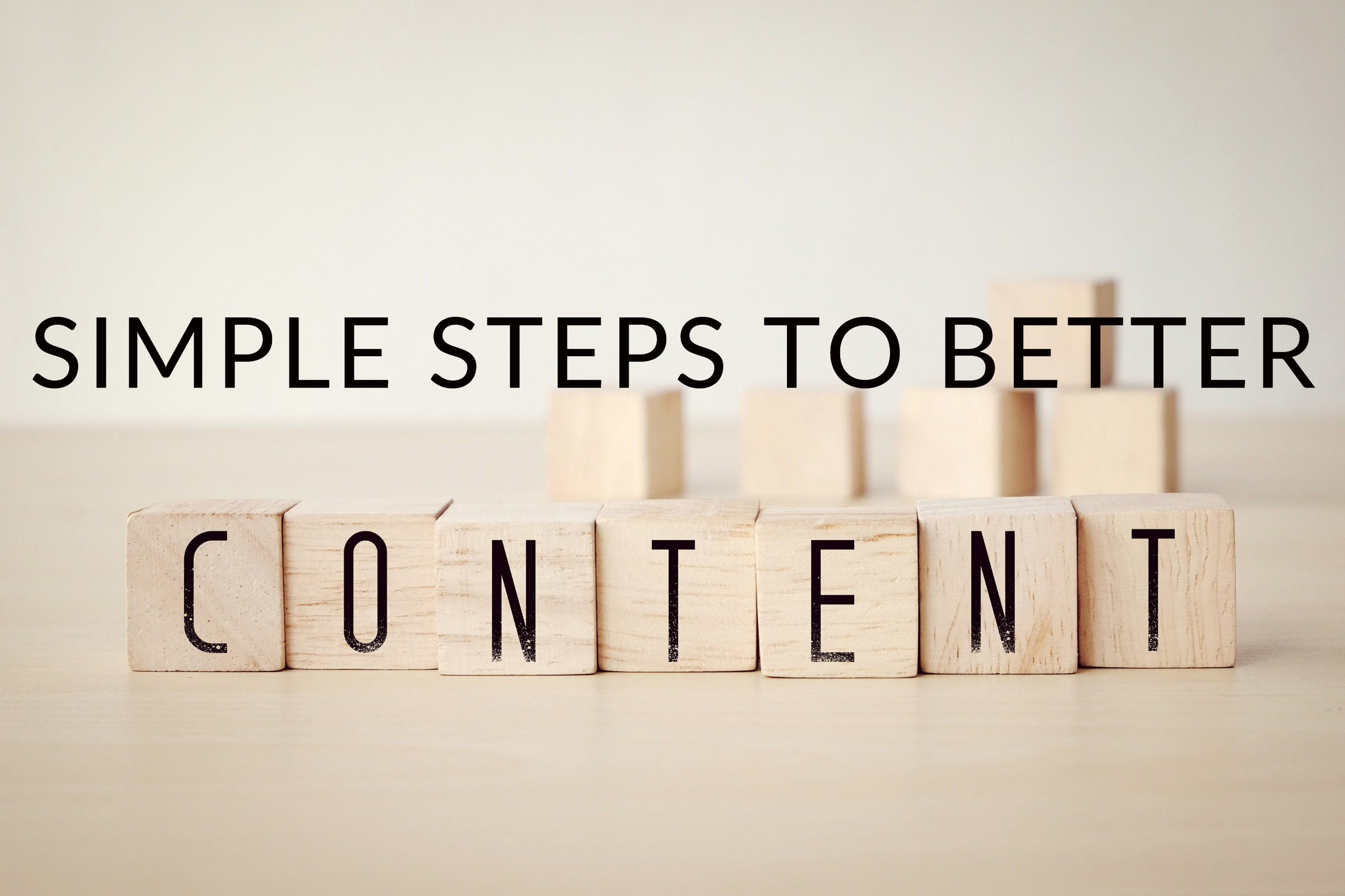 Simple Steps To Better Content