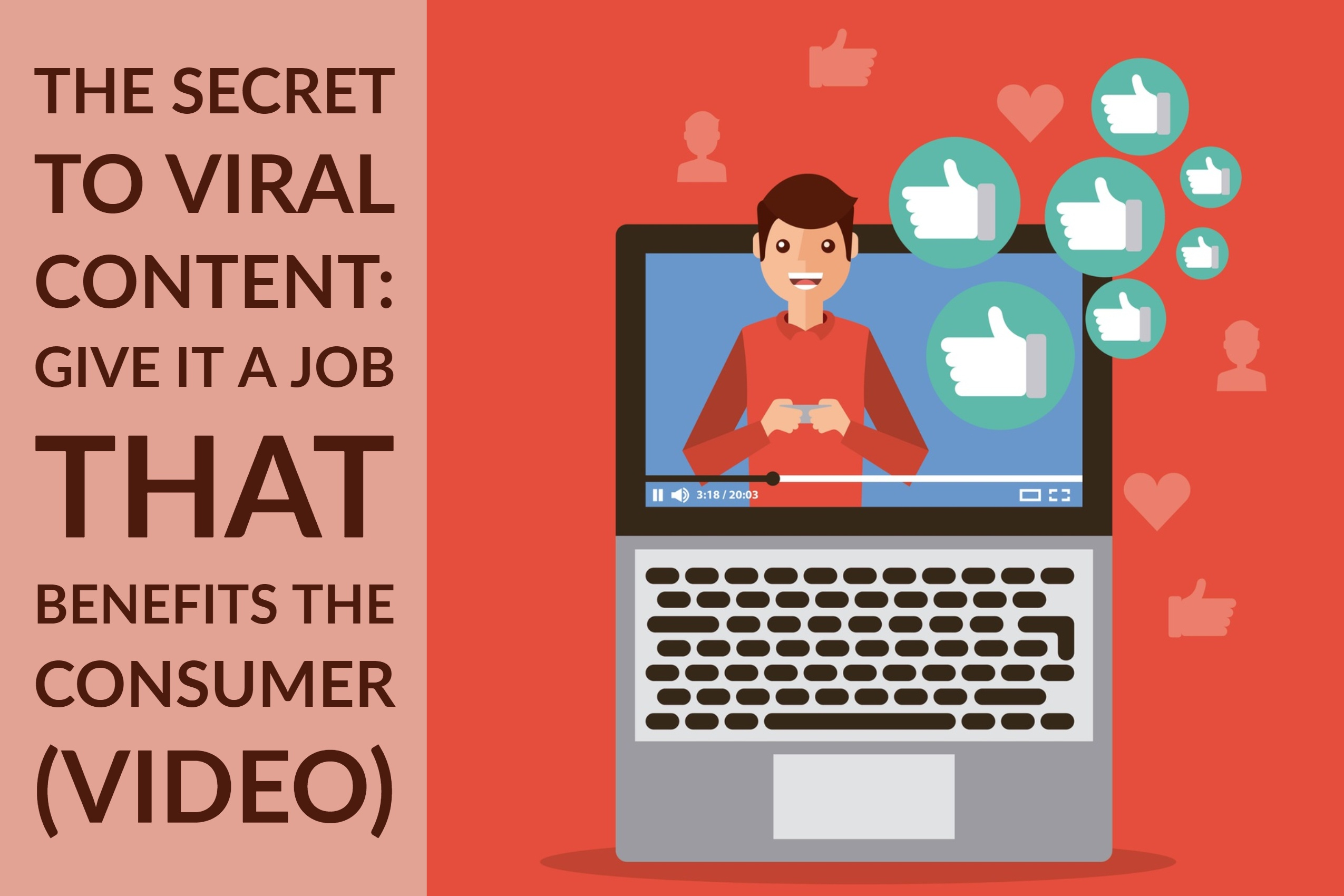 The Secret To Viral Content_ Give It A Job That Benefits The Consumer (video)