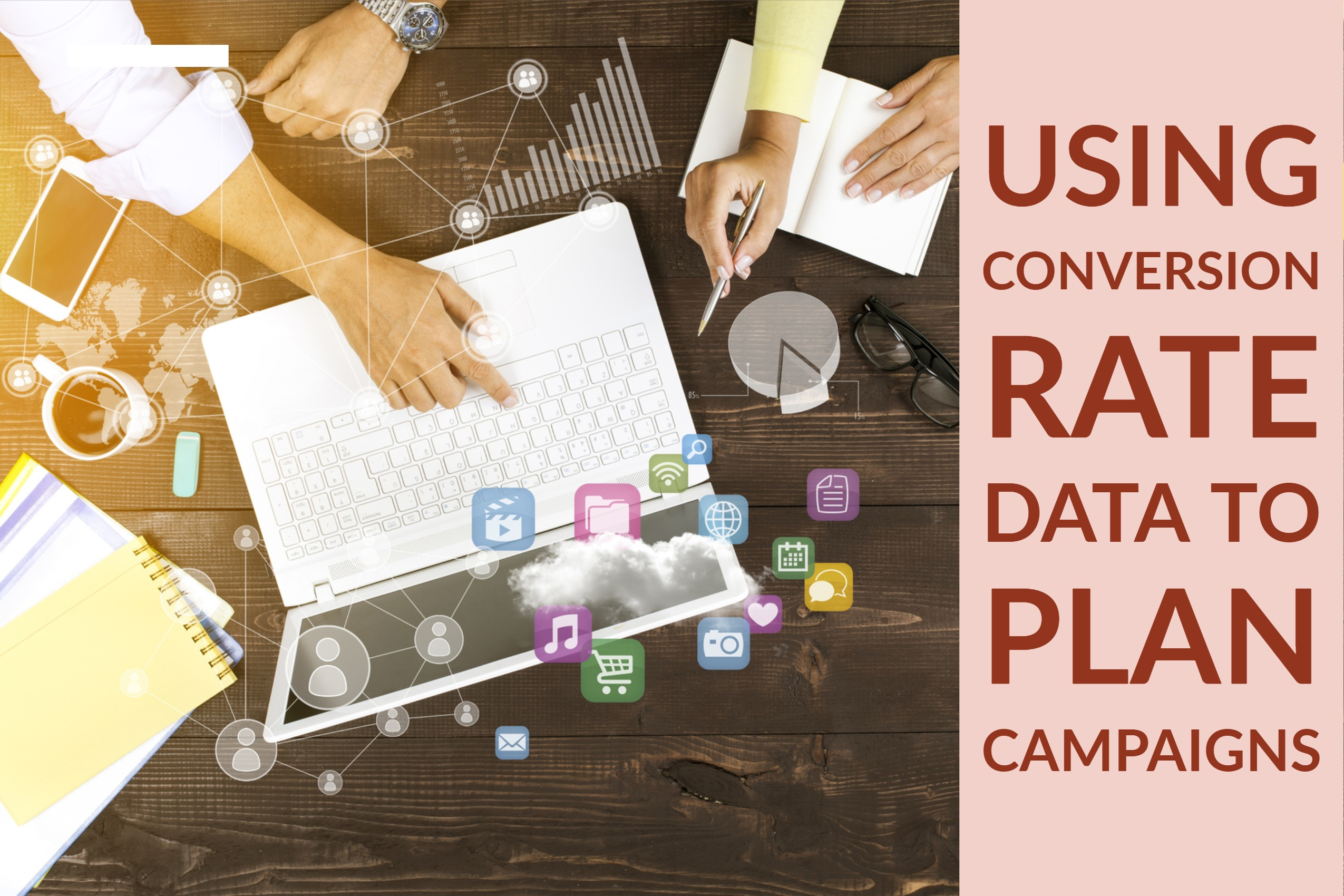 Using Conversion Rate Data to Plan Campaigns