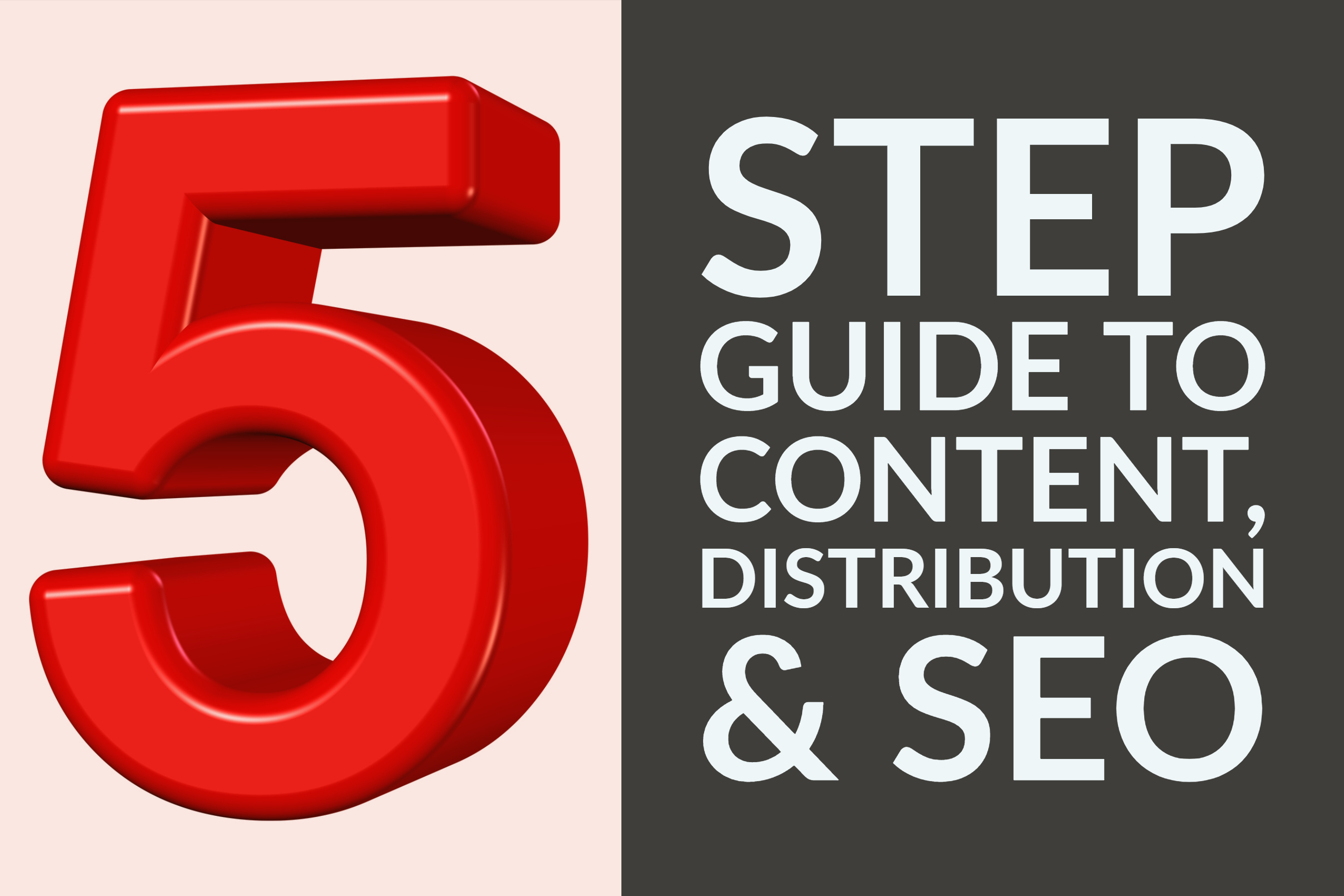 Visual 5 Step Guide To Content, Distribution & SEO