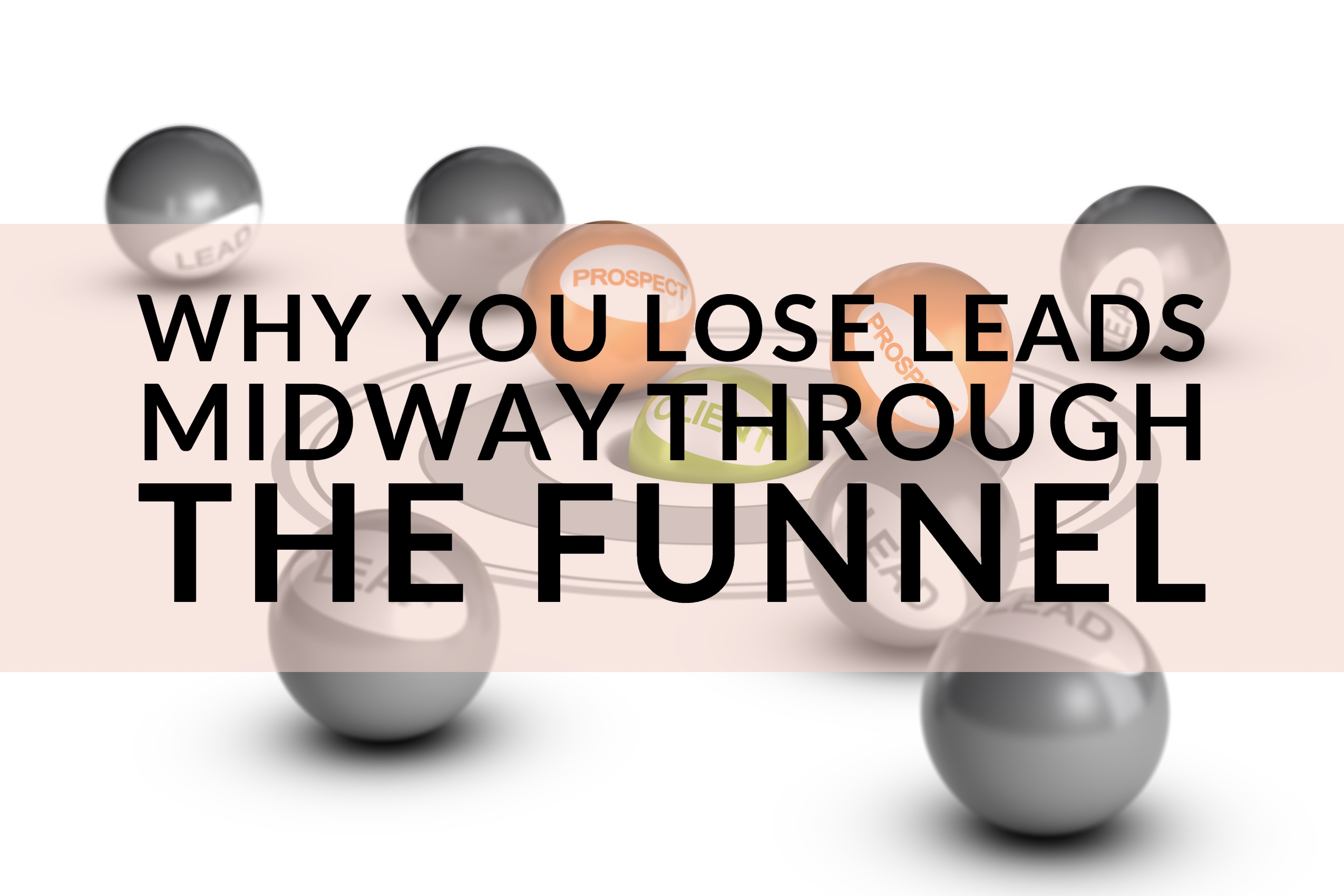 Why You Lose Leads Midway Through The Funnel